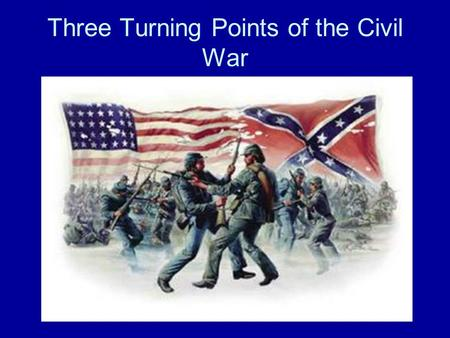 Three Turning Points of the Civil War. Pattern of the War From the beginning of the war, a pattern emerges. The Confederates have most of their success.