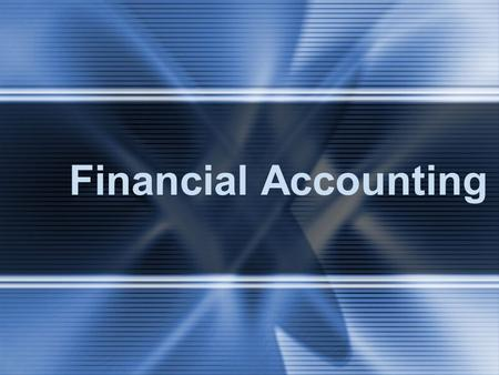 Financial Accounting. Accounting Measures Processes Communicates…… Financial information to decision makers.