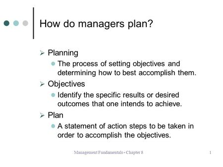 Management Fundamentals - Chapter 81 How do managers plan?  Planning The process of setting objectives and determining how to best accomplish them. 