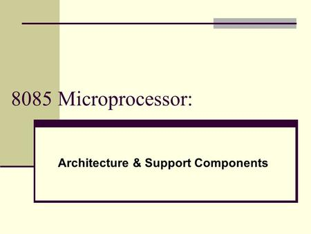 8085 Microprocessor: Architecture & Support Components.