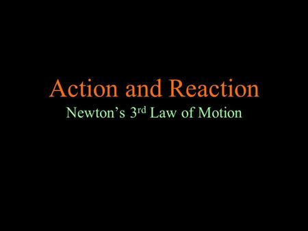 Action and Reaction Newton's 3 rd Law of Motion. Newton's Third Law of Motion Newton's third law of motion states that if one object exerts a force on.
