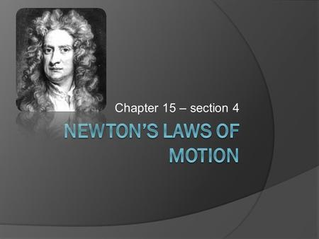 "Chapter 15 – section 4. First Law of Motion  Also called the ""Law of Inertia""  Inertia – the tendency of an object to stay at rest or remain in motion."