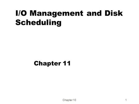 Chapter 101 I/O Management and Disk Scheduling Chapter 11.