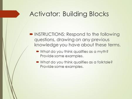 Activator: Building Blocks  INSTRUCTIONS: Respond to the following questions, drawing on any previous knowledge you have about these terms.  What do.