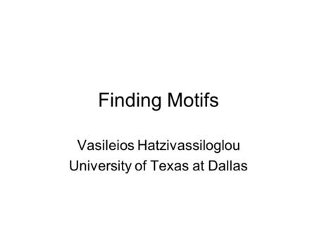 Finding Motifs Vasileios Hatzivassiloglou University of Texas at Dallas.