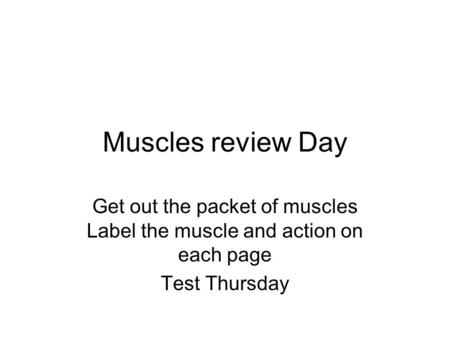 Get out the packet of muscles Label the muscle and action on each page
