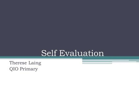 Self Evaluation Therese Laing QIO Primary. Key Features This indicator relates to the school's arrangements for improvement through self- evaluation and.