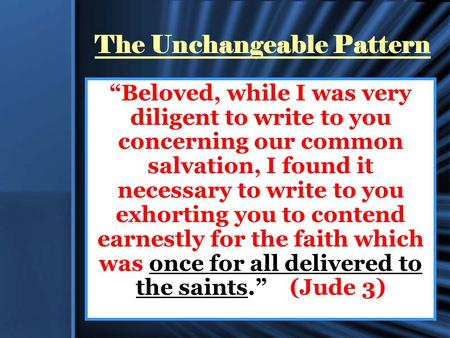"The Unchangeable Pattern ""Beloved, while I was very diligent to write to you concerning our common salvation, I found it necessary to write to you exhorting."