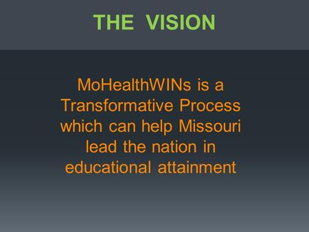 MoHealthWINs is a Transformative Process which can help Missouri lead the nation in educational attainment THE VISION.