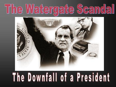 The Watergate Complex The President's Men When Nixon took office, the executive branch was the most powerful branch in the government – it had taken.