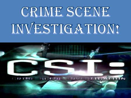 Crime scene investigation, or CSI, is the use of forensic science to examine physical evidence at crime scenes Crime Scene Investigation can be traced.