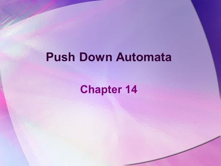 Push Down Automata Chapter 14. Introduction We have seen different types of languages so far –Regular Languages –Nonregular Languages –Context Free Languages.