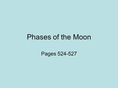 Phases of the Moon Pages 524-527. EQ: How are the Earth, moon, and the sun aligned during each phase of the moon?