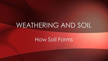 How Soil Forms WEATHERING AND SOIL. Soil is the loose, weathered material on Earth's surface in which plants can grow. WHAT IS SOIL?