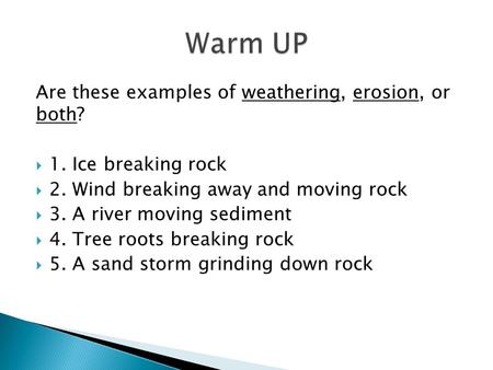 Are these examples of weathering, erosion, or both?  1. Ice breaking rock  2. Wind breaking away and moving rock  3. A river moving sediment  4. Tree.