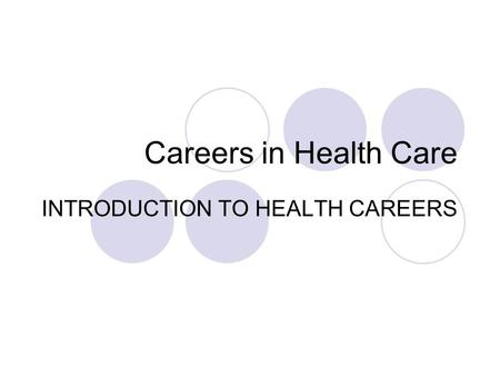 Careers in Health Care INTRODUCTION TO HEALTH CAREERS.