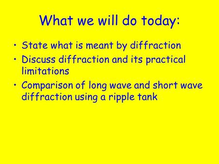 What we will do today: State what is meant by diffraction Discuss diffraction and its practical limitations Comparison of long wave and short wave diffraction.