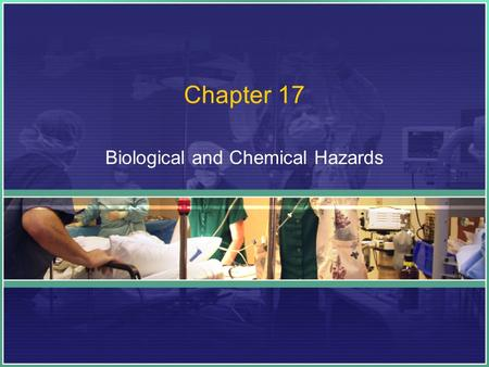 Chapter 17 Biological and Chemical Hazards. Questions for Today What are the different Biological Hazards we come in contact with? What are some major.