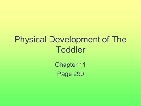 1 Physical Development of The Toddler Chapter 11 Page 290.