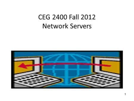 1 CEG 2400 Fall 2012 Network Servers. 2 Network Servers Critical Network servers – Contain redundant components Power supplies Fans Memory CPU Hard Drives.