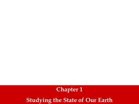 Chapter 1 Studying the State of Our Earth. What do you think? What is the difference between environmental science and environmentalism?