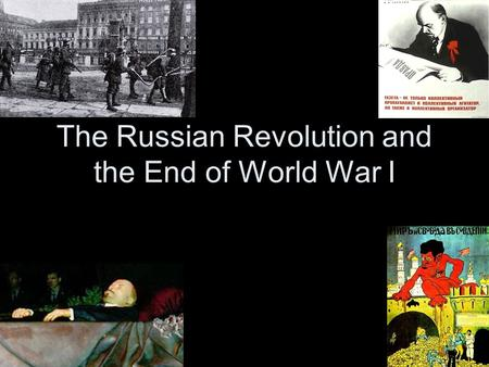 The Russian Revolution and the End of World War I.