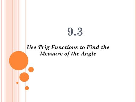 9.3 Use Trig Functions to Find the Measure of the Angle.