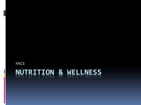 FACS.  Wellness: reaching for your best level of health  Nutrient: substance in food that is important for the body's growth and maintenace  Calorie: