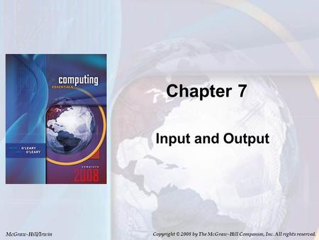 McGraw-Hill/Irwin Copyright © 2008 by The McGraw-Hill Companies, Inc. All rights reserved. Chapter 7 Input and Output.
