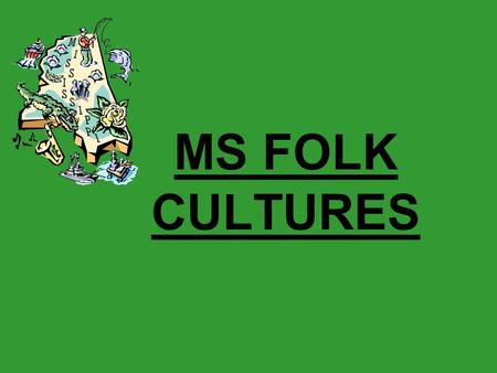 MS FOLK CULTURES. CHOCTAW Choctaw Culture Work hard to preserve their culture. Most speak the Choctaw language Traditional concepts of relationships,