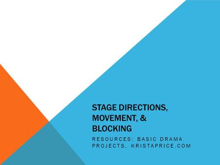 STAGE DIRECTIONS, MOVEMENT, & BLOCKING RESOURCES: BASIC DRAMA PROJECTS, KRISTAPRICE.COM.