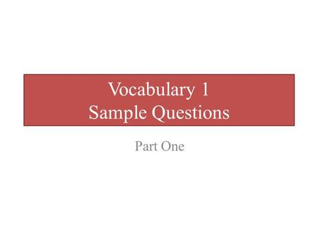Vocabulary 1 Sample Questions Part One. [1] Use each of the following in a sentence: o borrow__________________________________ o have a rest_______________________________.