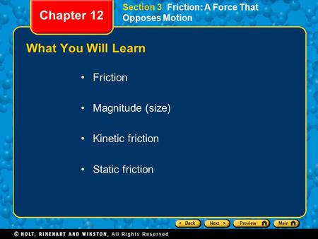 < BackNext >PreviewMain Section 3 Friction: A Force That Opposes Motion Chapter 12 What You Will Learn Friction Magnitude (size) Kinetic friction Static.