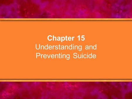 Chapter 15 Understanding and Preventing Suicide. © Copyright 2005 Delmar Learning, a division of Thomson Learning, Inc.2 Chapter Objectives 1.Give current.