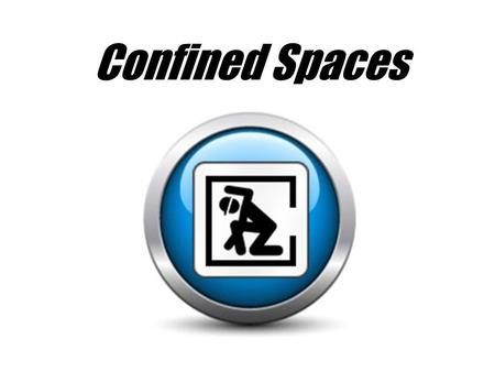 Confined Spaces. Definition: Are large enough that an employee can bodily enter them Are not designed for continuous occupancy. Have limited or restricted.