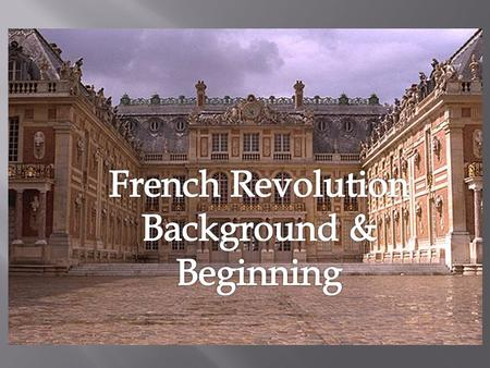  Before the revolution France operated on a system known as the Old Regime.  In this system there is an absolute monarch and three social class: clergy.