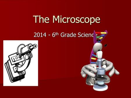 The Microscope 2014 - 6 th Grade Science. Microscope A microscope is an instrument for viewing objects that are too small to be seen easily by the naked.