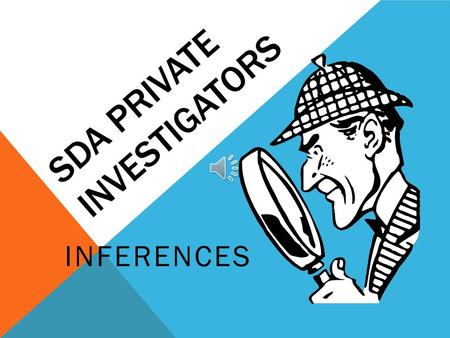 SDA PRIVATE INVESTIGATORS INFERENCES Sometimes authors don't tell you everything you need to know. To understand what you're reading you might need to.