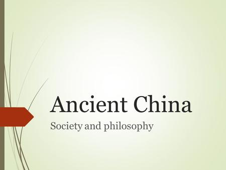 Ancient China Society and philosophy. Chinese Philosophy  Between 500 B.C. and 200 B.C., three major philosophies developed in China: Confucianism, Daoism,