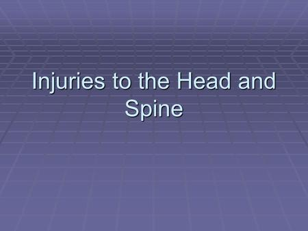 Injuries to the Head and Spine. The Nervous and Skeletal Systems  The nervous system is composed of  Brain  Spinal cord  The nervous system is divided.
