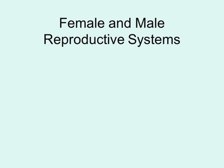 Female and Male Reproductive Systems. Reproductive System: Organs that make possible the production of offspring.