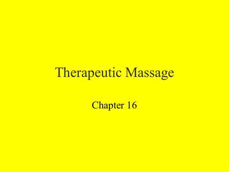 Therapeutic Massage Chapter 16. General Overview.