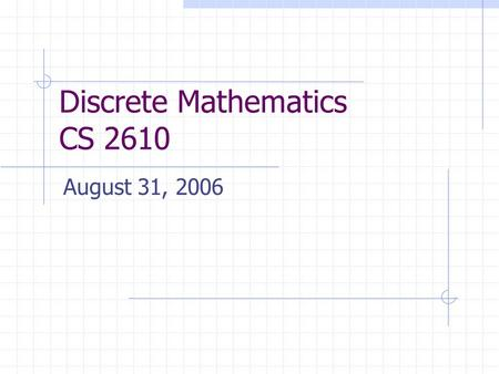 Discrete Mathematics CS 2610 August 31, 2006. 2 Agenda Set Theory Set Builder Notation Universal Set Power Set and Cardinality Set Operations Set Identities.