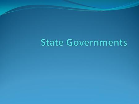 State Constitution Each state has a written constitution Basic principles of popular sovereignty and separation of powers Protection of civil rights Governmental.