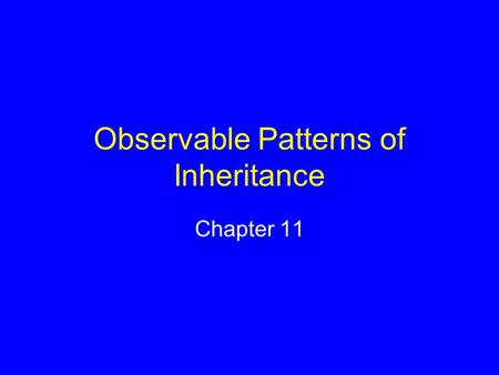 Observable Patterns of Inheritance Chapter 11. Early Ideas about Heredity People knew that sperm and eggs transmitted information about traits Blending.