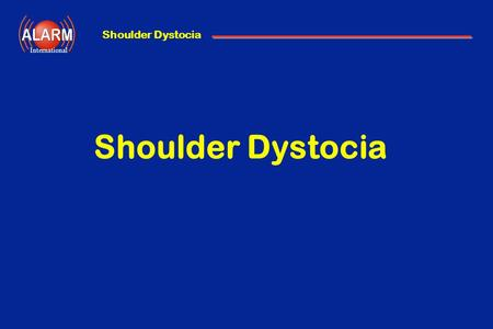 Shoulder Dystocia International Shoulder Dystocia.