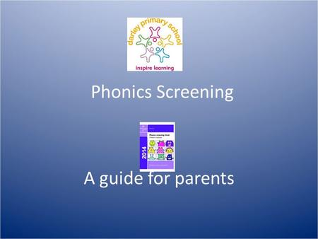 Phonics Screening A guide for parents. What is Phonics? Phonics is a way of teaching children to read quickly and skillfully. Children are taught how.