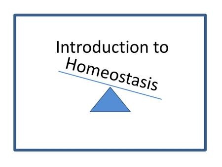 "Homeostasis Introduction to. What is Homeostasis? The body's attempt to maintain ""normal"" levels within your body Homeostasis is the mechanism to ensure."
