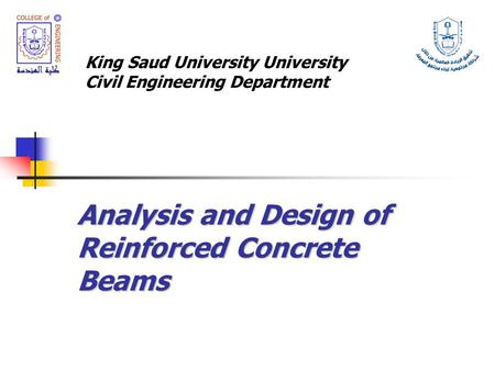Analysis and Design of Reinforced Concrete Beams King Saud University University Civil Engineering Department.