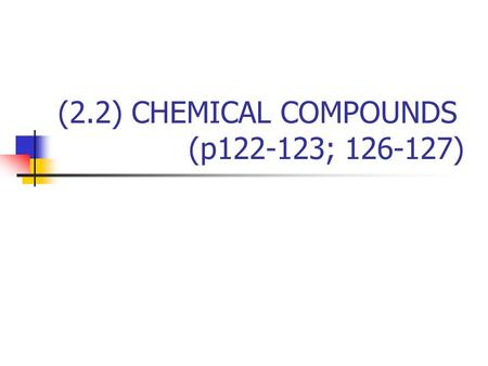 (2.2) CHEMICAL COMPOUNDS (p122-123; 126-127). Chemical Formulas The short form of a chemical compound is called the chemical formula. H2OH2O Symbol for.